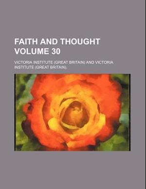 Faith and Thought Volume 30 af Victoria Institute