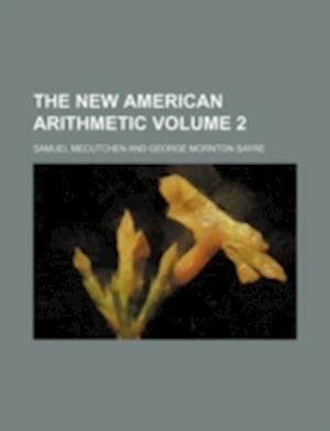 The New American Arithmetic Volume 2 af Samuel Mecutchen