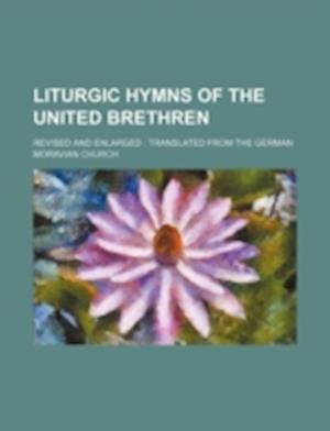 Liturgic Hymns of the United Brethren; Revised and Enlarged af Moravian Church