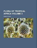 Flora of Tropical Africa Volume 3 af Daniel Oliver