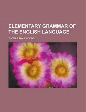 Elementary Grammar of the English Language af Thomas Rhys Vickroy