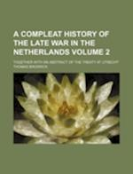 A Compleat History of the Late War in the Netherlands Volume 2; Together with an Abstract of the Treaty at Utrecht af Thomas Brodrick
