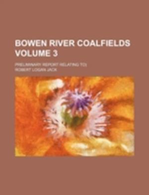 Bowen River Coalfields Volume 3; Preliminary Report Relating To) af Robert Logan Jack