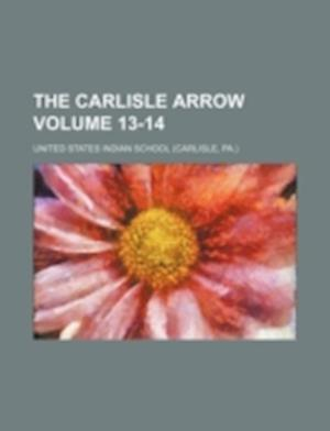 The Carlisle Arrow Volume 13-14 af United States Indian School