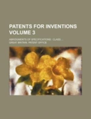 Patents for Inventions Volume 3; Abridgments of Specifications af Great Britain Patent Office
