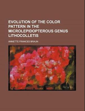 Evolution of the Color Pattern in the Microlepidopterous Genus Lithocolletis af Annette Frances Braun
