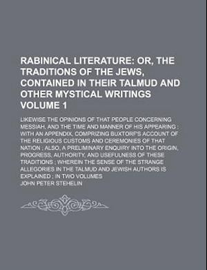 Rabinical Literature Volume 1; Likewise the Opinions of That People Concerning Messiah, and the Time and Manner of His Appearing af John Peter Stehelin