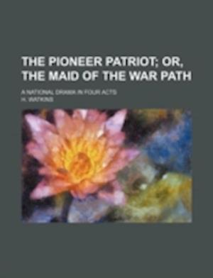 The Pioneer Patriot; A National Drama in Four Acts af H. Watkins