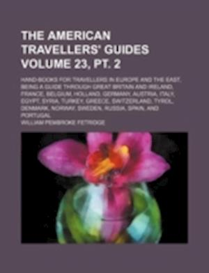 The American Travellers' Guides Volume 23, PT. 2; Hand-Books for Travellers in Europe and the East, Being a Guide Through Great Britain and Ireland, F af William Pembroke Fetridge