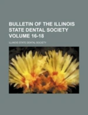 Bulletin of the Illinois State Dental Society Volume 16-18 af Illinois State Dental Society