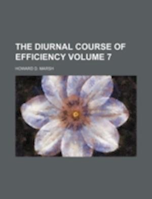 The Diurnal Course of Efficiency Volume 7 af Howard D. Marsh