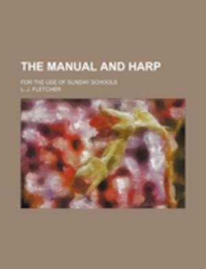 The Manual and Harp; For the Use of Sunday Schools af L. J. Fletcher