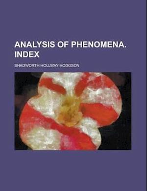 Analysis of Phenomena. Index af Shadworth Hollway Hodgson