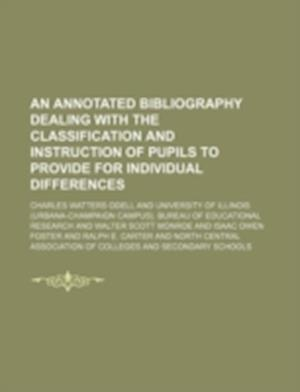 An Annotated Bibliography Dealing with the Classification and Instruction of Pupils to Provide for Individual Differences af Charles Watters Odell