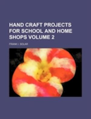Hand Craft Projects for School and Home Shops Volume 2 af Frank I. Solar