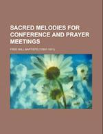 Sacred Melodies for Conference and Prayer Meetings af Free Will Baptists