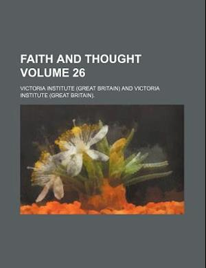 Faith and Thought Volume 26 af Victoria Institute