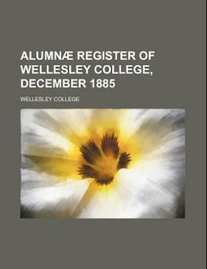 Alumnae Register of Wellesley College, December 1885 af Wellesley College