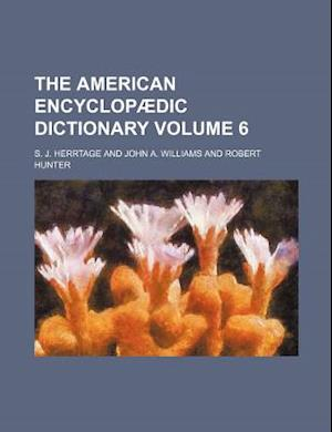 The American Encyclopaedic Dictionary Volume 6 af S. J. Herrtage