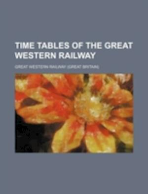 Time Tables of the Great Western Railway af Great Western Railway