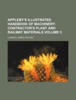 Appleby's Illustrated Handbook of Machinery Volume 5 af Charles James Appleby