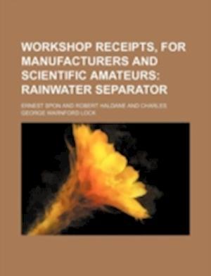 Workshop Receipts, for Manufacturers and Scientific Amateurs af Ernest Spon