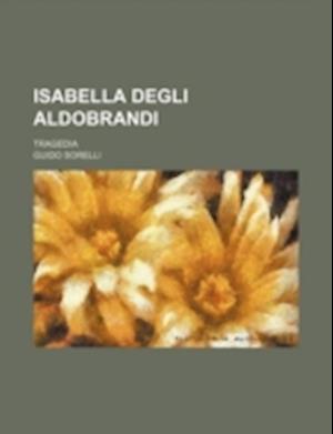Isabella Degli Aldobrandi; Tragedia af Guido Sorelli