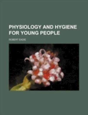 Physiology and Hygiene for Young People af Robert Eadie