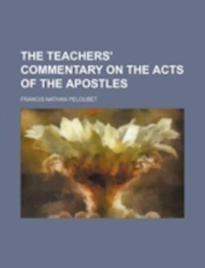 The Teachers' Commentary on the Acts of the Apostles af Francis Nathan Peloubet