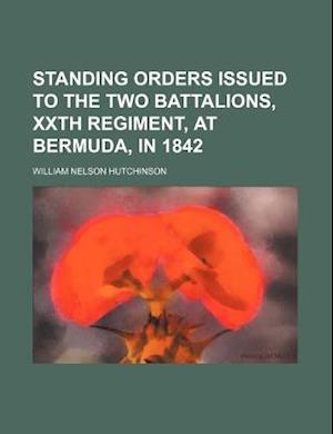 Standing Orders Issued to the Two Battalions, Xxth Regiment, at Bermuda, in 1842 af William Nelson Hutchinson