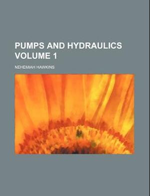 Pumps and Hydraulics Volume 1 af Nehemiah Hawkins