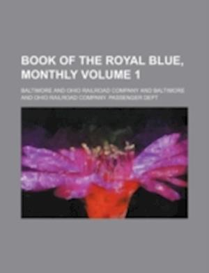 Book of the Royal Blue, Monthly Volume 1 af Baltimore, Baltimore And Ohio Railroad Company, Ohio Railroad Co