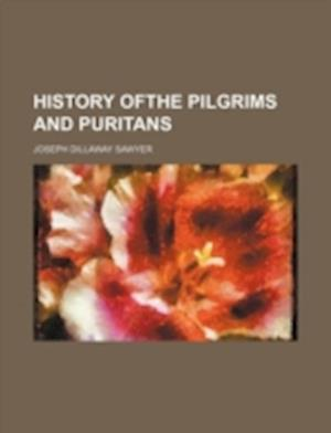 History Ofthe Pilgrims and Puritans af Joseph Dillaway Sawyer