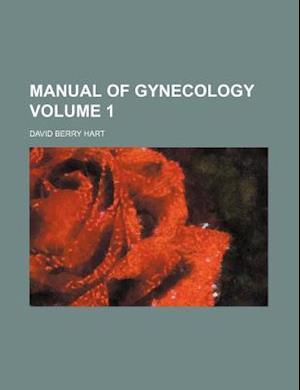 Manual of Gynecology Volume 1 af David Berry Hart