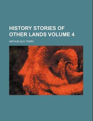 History Stories of Other Lands Volume 4 af Arthur Guy Terry