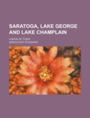 Saratoga, Lake George and Lake Champlain; A Book of Today af Seneca Ray Stoddard