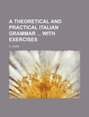 A Theoretical and Practical Italian Grammar with Exercises af E. Lemmi