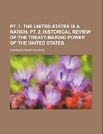 PT. 1. the United States Is a Nation. PT. 2. Historical Review of the Treaty-Making Power of the United States af Charles Henry Butler