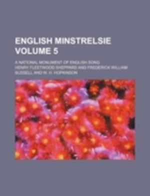 English Minstrelsie Volume 5; A National Monument of English Song af Henry Fleetwood Sheppard