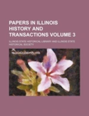 Papers in Illinois History and Transactions Volume 3 af Illinois State Historical Library