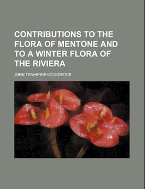 Contributions to the Flora of Mentone and to a Winter Flora of the Riviera af John Traherne Moggridge
