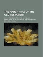 The Apocrypha of the Old Testament; With Historical Introductions, a Revised Translation, and Notes Critical and Explanatory af Edwin Cone Bissell
