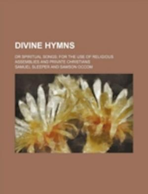 Divine Hymns; Or Spiritual Songs; For the Use of Religious Assemblies and Private Christians af Samuel Sleeper