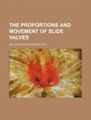The Proportions and Movement of Slide Valves af William Dyson Wansbrough