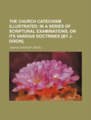 The Church Catechism Illustrated af Joshua Dixon
