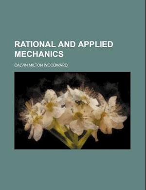 Rational and Applied Mechanics af Calvin Milton Woodward