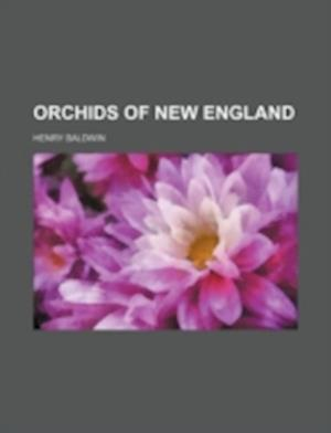 Orchids of New England af Henry Baldwin