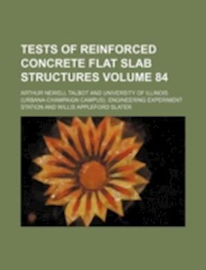 Tests of Reinforced Concrete Flat Slab Structures Volume 84 af Arthur Newell Talbot