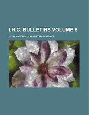 I.H.C. Bulletins Volume 5 af International Harvester Company