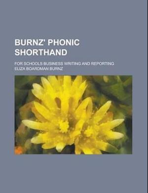 Burnz' Phonic Shorthand; For Schools Business Writing and Reporting af Eliza Boardman Burnz